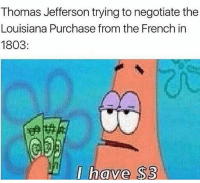 LMAO 😭😭😭 learn yo history facts y'all 🔥 · · ▶▶▶Follow @DRAMUP for more funny memes daily ✔🔥: Thomas Jefferson trying to negotiate the  Louisiana Purchase from the French in  1803  I have S3 LMAO 😭😭😭 learn yo history facts y'all 🔥 · · ▶▶▶Follow @DRAMUP for more funny memes daily ✔🔥