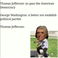 America, Facebook, and Friends: Thomas  Jefferson: yo pass the American  Democracy  George Washington: u better not establish  political parties  Thomas  Jefferson LIKE & TAG YOUR FRIENDS ------------------------- 🚨Partners🚨 😂@the_typical_liberal 🎙@too_savage_for_democrats 📣@the.conservative.patriot Follow: @rightwingsavages & Like us on Facebook: The Right-Wing Savages Follow my backup page @tomorrowsconservatives -------------------- conservative libertarian republican democrat gop liberals maga makeamericagreatagain trump liberal american donaldtrump presidenttrump american 3percent maga usa america draintheswamp patriots nationalism sorrynotsorry politics patriot patriotic ccw247 2a 2ndamendment