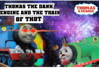 Dank, Friends, and Reddit: THOMAS THE DANK  ENGINE AND THE TRA  OF THOT  THOMAS  &FRIENDS  BAZAART