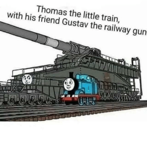 deisel wont be bothering Thomas enymore: Thomas the little train,  with his friend Gustav the railway  gun deisel wont be bothering Thomas enymore