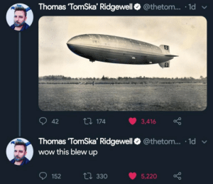 Wow, Thomas, and This: Thomas TomSka' Ridgewell@thetom... ld  174  3,416  42  Thomas 'TomSka' Ridgewell4 @thetom... 1d  wow this blew up  152 t 330 5,220