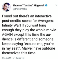 "<p>Woah man! via /r/memes <a href=""https://ift.tt/2KsLA81"">https://ift.tt/2KsLA81</a></p>: Thomas ""TomSka"" Ridgewell  @thetomska  Found out there's an interactive  post-credits scene for Avengers:  Infinity War! If you wait long  enough they play the whole movie  AGAIN except this time the au-  dience is different and someone  keeps saying ""excuse me, you're  in my seat"". Marvel have outdone  themselves this time.  5:34 AM 01 May 18 <p>Woah man! via /r/memes <a href=""https://ift.tt/2KsLA81"">https://ift.tt/2KsLA81</a></p>"