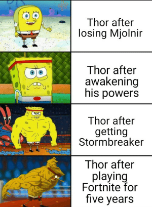 Thor, Angry, and Reason: Thor after  losing Mjolnir  Thor after  awakening  his powers  Thor after  getting  Stormbreaker  Thor after  playing  Fortnite for  five years We all know the reason why Thor was so angry