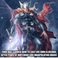 Casted: THOR HAS LEARNED HOW TO CAST HIS OWN ILLUSIONS  AFTER YEARS OF WATCHING LOKI MANIPULATING MAGIC
