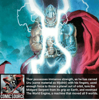 The Serpent weighs as much as the Earth 😲 ________________________________________________________ Thor GreenLantern WonderWoman JusticeLeague DC Superman Batman Deadpool DCEU Joker Flash Spiderman DarthVader Aquaman Robin Hulk Deadpool Like Spiderman Avengers CaptainAmerica Like4Like Facts Comics Marvel StarWars Marvel IronMan Disney Wolverine: Thor possesses immense strength, as he has carved  Uru (same material as Mjolnir) with his fingers, used  enough force to throw a planet out of orbit, tore the  Midgard Serpent from its grip on Earth, and reversed  COMIC SOURCE The world Ei, a machine that moved all worlds The Serpent weighs as much as the Earth 😲 ________________________________________________________ Thor GreenLantern WonderWoman JusticeLeague DC Superman Batman Deadpool DCEU Joker Flash Spiderman DarthVader Aquaman Robin Hulk Deadpool Like Spiderman Avengers CaptainAmerica Like4Like Facts Comics Marvel StarWars Marvel IronMan Disney Wolverine