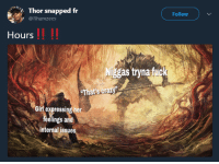 Blackpeopletwitter, Crazy, and Girl: Thor snapped fr  F@Rhamzees  Follow  Hours  Nipgas trynafuc  's co  Girl expressing her  feelings and  internal issues <p>It really is crazy (via /r/BlackPeopleTwitter)</p>