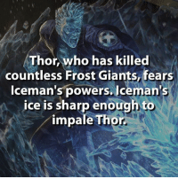 #Thor #Iceman #Fact ~GL: Thor, who has killed  countless Frost Giants, fears  Iceman's powers. Iceman's  ice is sharp enough to  impale Thor. #Thor #Iceman #Fact ~GL