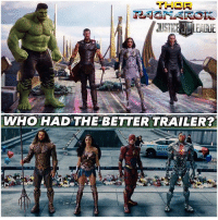 Memes, Movies, and Saw: THOR  WHOHAD THE BETTER TRAILER?  METR Today was a good day. 😌 Here are the Two Final SuperHero Movies of 2017…and we got new trailers for both films today at SDCC. 😍👏🏽 Who had the better Trailer… JusticeLeague or ThorRagnarok !? 🤷🏽‍♂️ Ya'll already know my Favorite was JL if you saw my reaction on my LiveStream earlier today ! 😂 DCExtendedUniverse 💥 DCEU JL DC MarvelCinematicUniverse ⚡️ MCU Marvel SanDiegoComicCon SDCC17 ComicCon