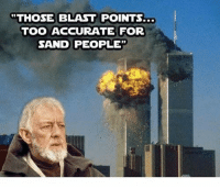 Sand People: THOSE BLAST POINTS..  TOO ACCURATE FOR  SAND PEOPLE