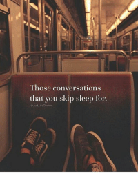 Those Conversations That You Skip Sleep For Life Quotes Via Meme