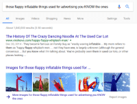 "Crazy, Dancing, and Family: those flappy inflatable things used for advertising you KNOW the ones Q  All Images Videos ShoppingNewsMore  Settings Tools  About 1,040,000 results (0.50 seconds)  The History Of The Crazy Dancing Noodle At The Used Car Lot  www.viralnova.com/happy-flappy-whiplash-man/  Dec 20, 2014- They became famous on Family Guy as 'wacky waving inflatable My mom refers to  them as ""happy flappy whiplash men.. not they have one, is largely unknown (although the general  consensus... But you know what I'm talking about. You've probably seen them in used car lots, or other  places looking  Images for those flappy inflatable things used for  More images for those flappy inflatable things used for advertising you KNOW  the ones  Report images discoursegrips: hallowsbian:  hallowsbian: google really gets me im reading the article on them now and the original artist called them tall boys. officially their name is tall boys. fuck"