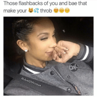 Bae, Memes, and Squad: Those flashbacks of you and bae that  make your  throb  @Just vicious 🔥👣🚫GO FOLLOW MY TEAM MATE 🔥👣@just2vicious @just2vicious For The Team Page 👉 @quotekillahs 👈 👣👣Follow the QK Squad @terryderon @tales4dahood @ogboombostic @just2vicious @beachgirltilidi_ ogboombostic quotekillahs kingofquotes relationshipadvice love lovelife dating relationships message nolie wordstoliveby truestory trust respect realtalk imjustsaying facts truelove thatpart accurate reallytho truthbetold loyalty straightup factsonly worstfeeling lonely trustissues breakups lovingyou