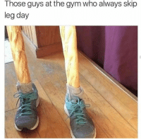 Gym, Leg Day, and Who: Those guys at the gym who always skip  leg day