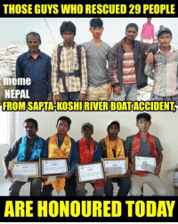Oh !! Wow !!!  Real Life Heroes !!: THOSE GUYS WHORESCUED 29 PEOPLE  meme  NEPAL  FROM SAPTAHKOSHIRIVER BOATACCIDENT  ARE HONOURED TODAY Oh !! Wow !!!  Real Life Heroes !!