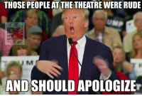 LIKE AND SHARE  IF U AGREE: THOSE PEOPLE AT THE THEATREWERERUDE  dHASTANS FOR  AND SHOULD APOLOGIZE LIKE AND SHARE  IF U AGREE