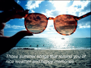 Nice weather and happy memories  - My own simple edit   Follow for more relatable love and life quotes!!: Those summer songs that remind you of  nice weather and happy memories Nice weather and happy memories  - My own simple edit   Follow for more relatable love and life quotes!!