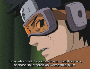 Friends, Memes, and Naruto: Those who break the rules are scum, but those who  abandon their friends are worse than scum here's the correct obito quote for everyone who pointed it out, got it wrong on @naruto and it was too late to change it 😫