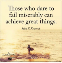 Fail, Memes, and Videos: Those who dare to  fail miserably can  achieve great things.  John F Kennedy  YOUR DIGITAL Take the risk!  #stevenaitchison #entrepreneurs #business #beliefs #yourdigitalformula #YDF #bravehearts #fringedwellers #positivity #positive #video