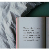 Amen.: Those who leave  everything  in God's hands  will eventually  see God's hands  in everything. Amen.