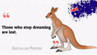 RT @CoolestLifeHack:: Those who stop dreaming  are lost.  AUSTRALIAN PROVERB RT @CoolestLifeHack: