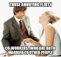 22 Hilarious Workplace Memes Everyone Should See: THOSEANNOYINGGLIRTY  CO-WORKERS.WHO ARE BOTH  MARRİEDTOOTHER PEOPLE 22 Hilarious Workplace Memes Everyone Should See