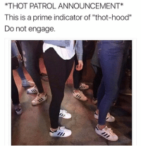 """This is your daily thot announcement: *THOT PATROL ANNOUNCEMENT*  This is a prime indicator of """"thot-hood""""  Do not engage. This is your daily thot announcement"""