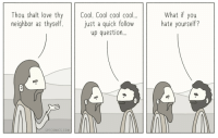 Funny, Love, and Cool: Thou shalt love thy Cool. Cool cool cool..  neighbor as thyself. just a quick follow  What if you  hate yourself?  up question  SPFCOMICS.COM Love thy neighbor via /r/funny https://ift.tt/2Eopaov