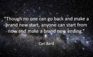 "Back, Brand New, and Bard: ""Though no one can go back and makea  -brand new start, anyone can start from  now and make a brand new ending  Carl Bard"