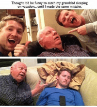 Funny, Lmao, and Memes: Thought it'd be funny to catch my granddad sleeping  on vacation.. until I made the same mistake Lmao