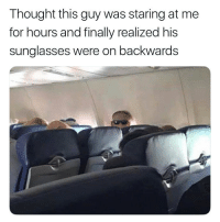 Funny, Sunglasses, and Girl Memes: Thought this guy was staring at me  for hours and finally realized his  sunglasses were on backwards Could you please stop doing that sir