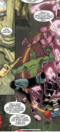 How Drax got his groove back: THOUGHT.  THOUGHT WE  WERE ALL GoING TO  WARBRINGER'S  HEEL  How  DID YOLu  SURVIVE引  WARBRINGER  ALㅆOST TO DEATH  AFTER REGAINED  MY OROOVE  AND BEING JERKS  THIS IS WHY NOBODY  LIKES YOu How Drax got his groove back