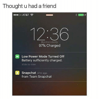 Memes, Snapchat, and Power: Thought u had a friend  12:36  gothiccdaddy  97% Charged  Low Power Mode Turned Off  Battery sufficiently charged  slide to view  Snapchat 47m ago  from Team Snapchat How come Yall dont snap me? 😂🤔😐😔