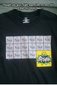 srsfunny:Batman Chemistry #Memes #meme https://t.co/LmRE9bSXKK: Thought you guys might appreciate my new shirt  more than my family does...  Na Na Na Na Na Na  Na Na Na Na Na Na  Na Na Na Na srsfunny:Batman Chemistry #Memes #meme https://t.co/LmRE9bSXKK