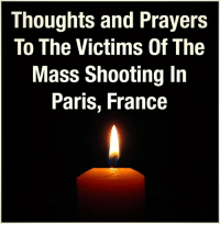 Thoughts And Prayers To The Victims Of The Terrorist Attack In Paris, France.  #PrayForParis  Please Share: Thoughts and Prayers  To The Victims Of The  Mass Shooting In  Paris, France Thoughts And Prayers To The Victims Of The Terrorist Attack In Paris, France.  #PrayForParis  Please Share