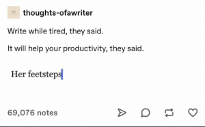 : thoughts-ofawriter  Write while tired, they said.  It will help your productivity, they said.  Her feetsteps  69,076 notes