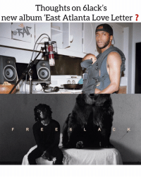 Friends, Love, and Memes: Thoughts on 6lack's  new album (East Atlanta Love Letter ? Y'all rocking with his sophomore attmept⁉️ Follow @bars for more ➡️ DM 5 FRIENDS