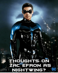 Batman, Memes, and Superman: THOUGHTS ON  ZAC EFRON, AS  I NIGHTWING  OC Thoughts on Zac Efron as Dick Grayson? They are the same height, around the same weight, around the same age, they have the same eye color. Does he fit the mold in your opinion?? 🤔🤔Let me know down below! Feel free to comment and share just give credit! . . . . . . . . . . . . . . justiceleague zacefron batman superman flash cyborg aquaman benaffleck ezramiller jasonmomoa galgadot robin bvs batmanvsuperman zacksnyder suicidesquad wonderwoman dickgrayson josswhedon mattreeves dc dceu dccomics dcuniverse batgirl brucetimm injustice2 nightwing redhood