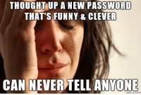 At least I think so. I guess Ill never know for sure.: THOUGHTUP A NEW PASSWORD  THAT'S FUNNY & CLEVER  CAN NEVER TELL ANVONE At least I think so. I guess Ill never know for sure.