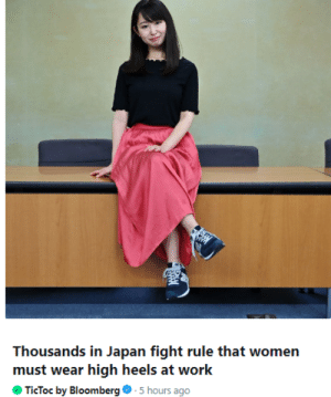 Comfortable, Run, and Tumblr: Thousands in Japan fight rule that women  must wear high heels at work  TICTOC by Bloomberg  5 hours ago i-ran-away-without-a-map: mysharona1987:  You maybe sometimes you have to run for the train or the bus. High heels are not ideal. Or the weather could be quite icy and therefore slippy. High heels are not ideal. Or maybe you're just not comfortable in them. Which is fine too.   Power to these brave and strong women for standing up for themselves in a country that's not exactly known for its fairness towards the female population.