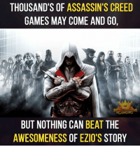 Assassination: THOUSAND'S OF ASSASSIN'S CREED  GAMES MAY COME AND GO,  8CAMING  BUT NOTHING CAN  BEAT  THE  AWESOMENESS OF EZIO'S STORY