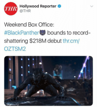 BlackPanther breaking records 🔥👏💯 WSHH: THR  Hollywood Reporter  @THR  Weekend Box Office:  #BlackPanther bounds to record-  shattering $218M debut thr.cm/  OZTSM2 BlackPanther breaking records 🔥👏💯 WSHH