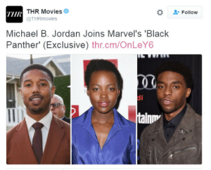 rbertdowneyjr:  IT'S FUCKING LIT. LOOK AT THIS CAST OH MY GOD : THR Movies  @THRmovies  Follow  THR  Michael B. Jordan Joins Marvel's Black  Panther' (Exclusive) thr.cm/OnLeY6  di  tainm rbertdowneyjr:  IT'S FUCKING LIT. LOOK AT THIS CAST OH MY GOD