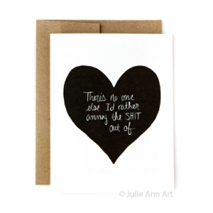 Funny Anti-Valentine's Cards To Surprise Your Loved One With: Thras no on  olbe Id rather  omvoy the SHIT  Out o  Julie Ann Art Funny Anti-Valentine's Cards To Surprise Your Loved One With