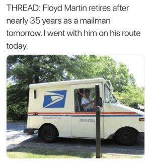 Martin, Today, and Tomorrow: THREAD: Floyd Martin retires after  nearly 35 years as a mailman  tomorrow. I went with him on his route  today.  www.usps.com  UNITED STATES  POSTAL SERVICE Enjoy your retirement Floyd
