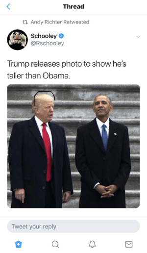 Obama, Genius, and Trump: Thread  t Andy Richter Retweeted  Schooley  @Rschooley  Trump releases photo to show he's  taller than Obama.  Tweet your reply Stable Genius