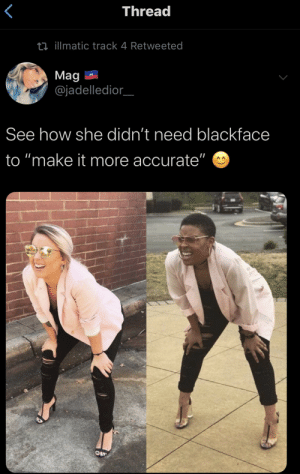 "Justin Trudeau should take notes (via /r/BlackPeopleTwitter): Thread  ti illmatic track 4 Retweeted  Mag  @jadelledior  See how she didn't need blackface  to ""make it more accurate"" Justin Trudeau should take notes (via /r/BlackPeopleTwitter)"