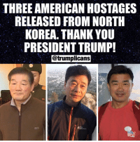 Memes, North Korea, and Thank You: THREE AMERICAN HOSTAGES  RELEASED FROM NORTH  KOREA. THANK YOU  PRESIDENT TRUMP  @trumplicans  GT Thanks to the negotiating skills of our great President, these three American hostages are currently on their way HOME! 🇺🇸 Thank you President Trump! Trumplicans PresidentTrump MAGA TrumpTrain AmericaFirst