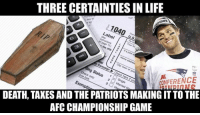 AFC Championship Game, Nfl, and Afc Championship: THREE CERTAINTIES IN LIFE  Label  the  ng Statu  CONFERENCE  DEATH, TAXESAND THE PATRIOTS MAKING ITTOTHE  AFC CHAMPIONSHIP GAME Credit: Nick Bode