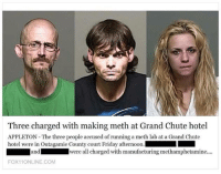 Dank, 🤖, and Meth: Three charged with making meth at Grand Chute hotel  APPLETON The three people accused of running a meth lab at a Grand Chute  hotel were in Outagamie County court Friday afternoon.  and  were all charged with manufacturing methamphetamine....  FOX11 ONLINE COM The White's have let themselves go...