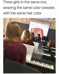 😂Control +v: Three girls in the same row,  wearing the same color sweater,  with the same hair color 😂Control +v